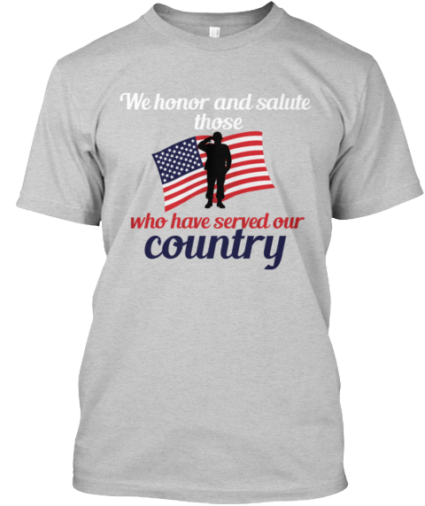 To Honor Those Who Have Served. Light Steel T-Shirt Front