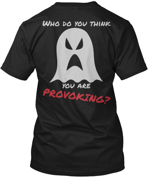 Who Do You Think You Are Provoking? Black áo T-Shirt Back