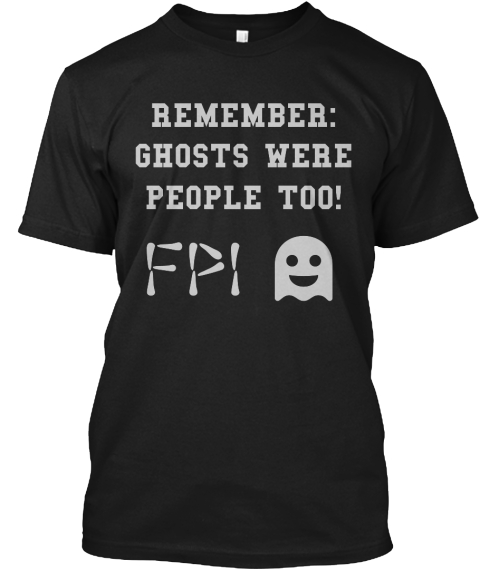 Remember: Ghosts Were People Too! Fpi Black áo T-Shirt Front