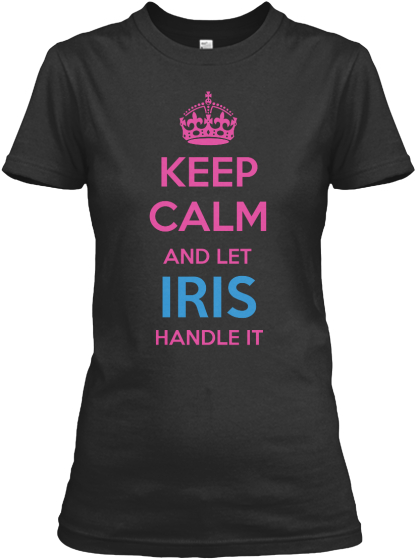 Keep Calm And Let Iris Handle It Women's T-Shirt Front