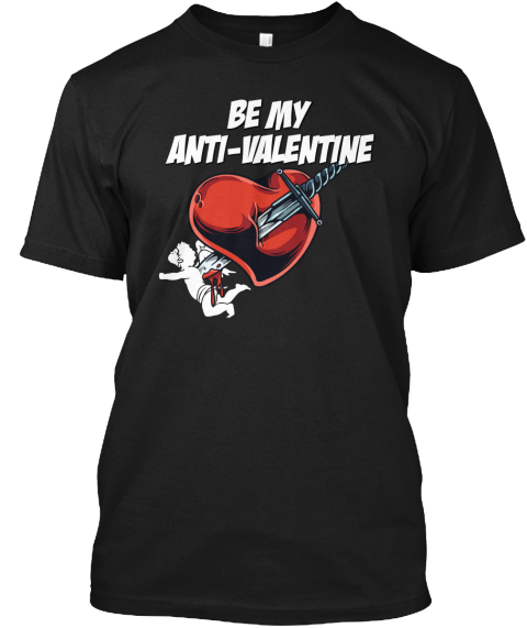 Be My Anti Valentine Black T-Shirt Front