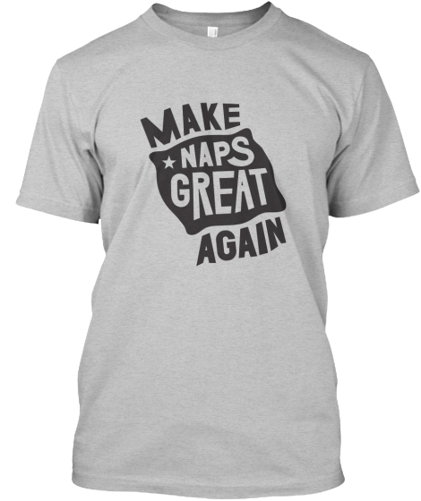 Make Naps Great Again T-Shirt Front