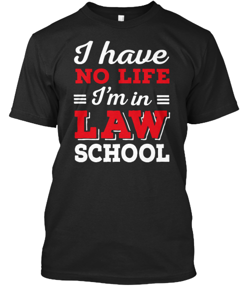 I Have No Life I'm In Law School Black T-Shirt Front
