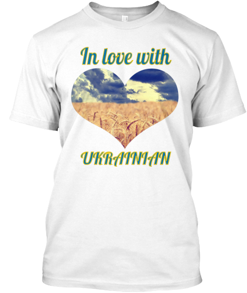 In Love With Ukrainian White T-Shirt Front