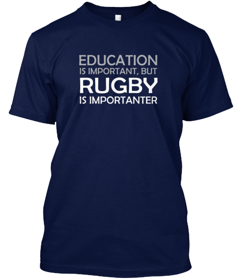 Education Is Important, But Rugby Is Importanter  T-Shirt Front