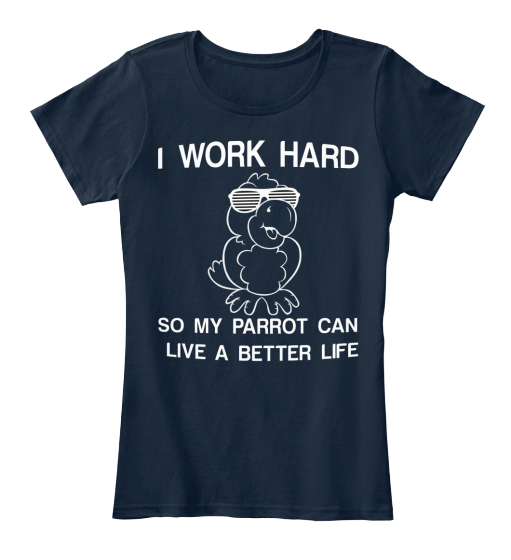 I Work Hard So My Parrot Can Live A Better Life Women's T-Shirt Front