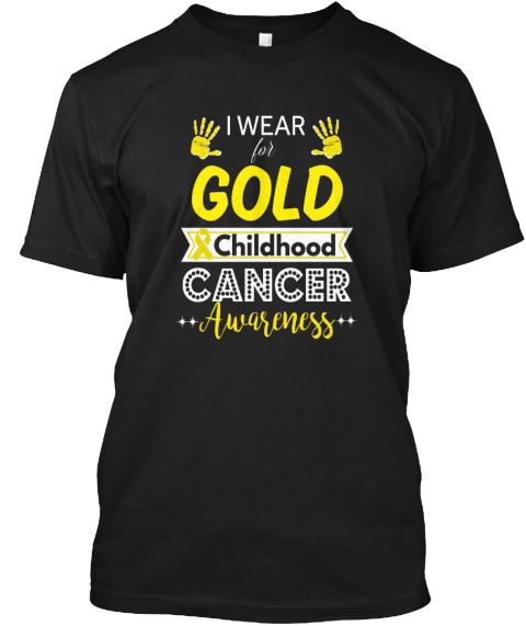 I Wear Gold For Childhood Cancer Awarene Black T-Shirt Front