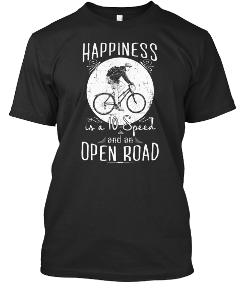 Happiness Is A 10 Speed And An Open Road T-Shirt Front