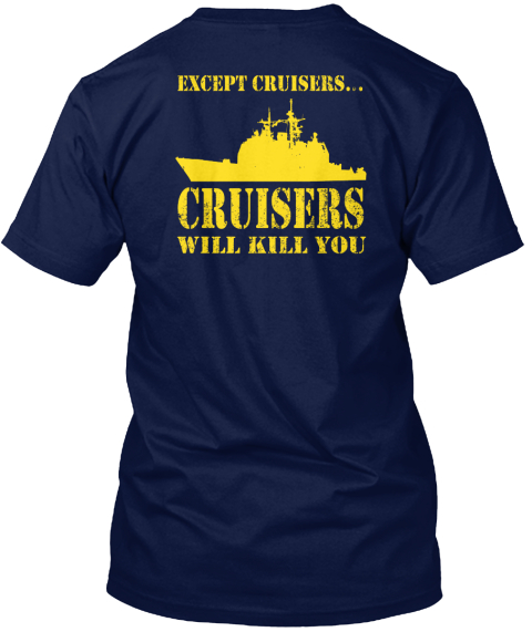Except Cruisers... Cruisers Will Kill You Navy T-Shirt Back