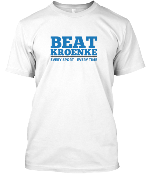 Beat Kroenke | Every Sport   Every Time White T-Shirt Front