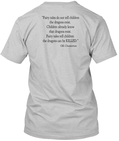 """Fairy Tales Do Not Tell Children The Dragons Exist.  Children Already Know That Dragons Exist.  Fairy Tales Tell... Light Steel T-Shirt Back"