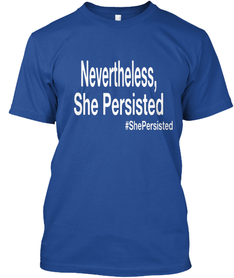 Nevertheless,  She Persisted #She Persisted Deep Royal T-Shirt Front