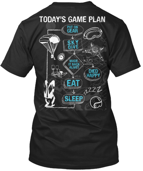 Today's Game Plan Put In Gear Sky Dive Made It Back Alive? No Died Happy Yes Eat Sleep Zzzz T-Shirt Back