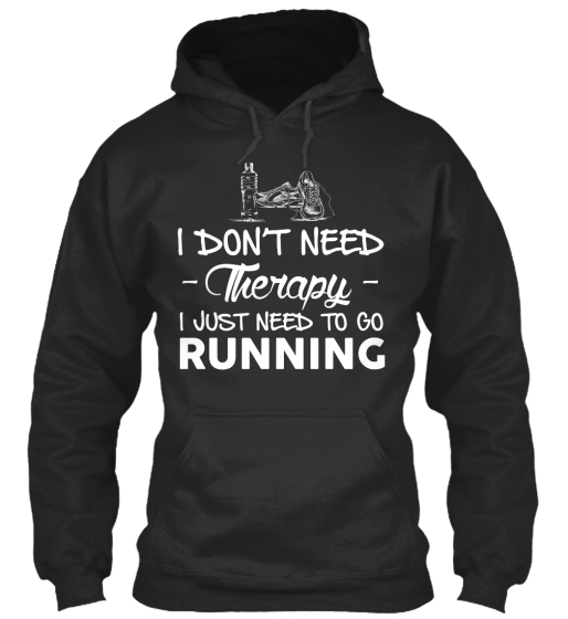 I Don't Need Therapy I Just Need To Go Running Sweatshirt Front