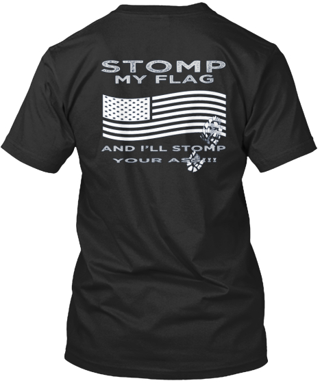 Proud American Stomp My Flag And I'll Stomp Your Ass!! T-Shirt Back