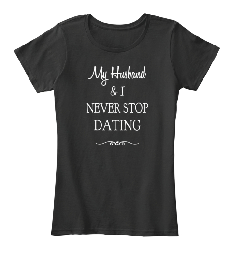 My Husband & I Never Stop Dating Black Women's T-Shirt Front