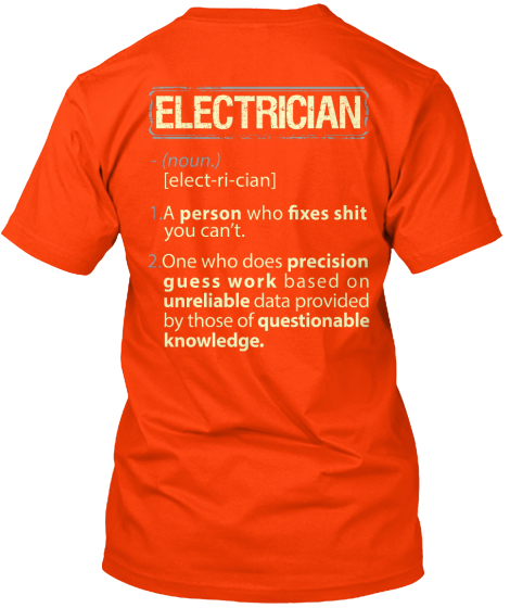 Electrician (Noun) [Elect Ri Cian] 1. A Person Who Fixes Shit You Can't 2. One Who Does Precision Guess Work Based On... T-Shirt Back
