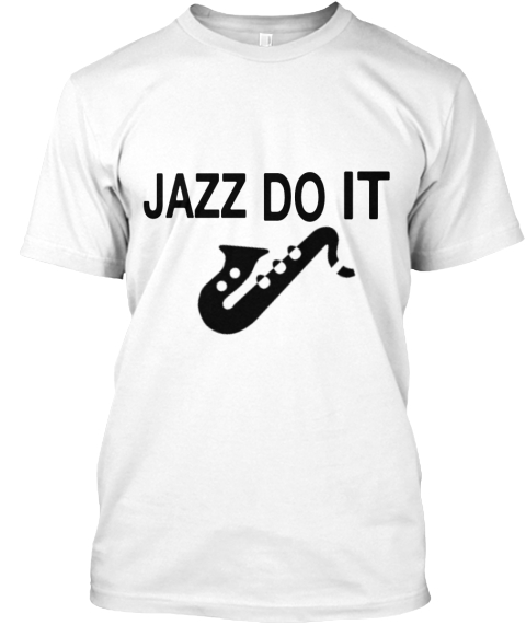It Do Jazz White T-Shirt Front
