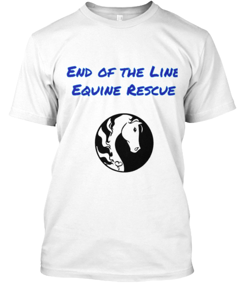 End Of The Line %0 A Equine Rescue White T-Shirt Front