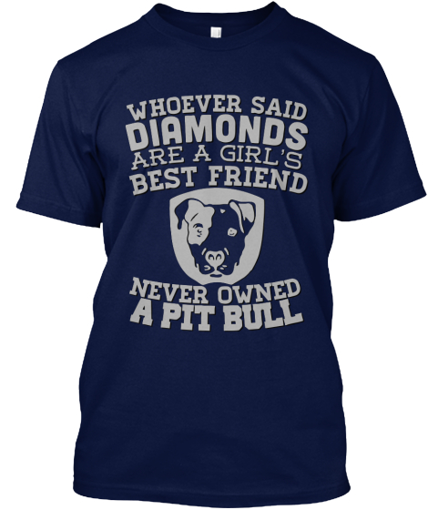 Whoever Said Diamonds Are A Girl's Best Friend Never Owned A Pitbull T-Shirt Front