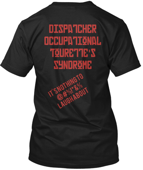 Dispatcher  Occupational  Tourette's  Syndrome It's Nothing To  @#%!*&%  Laugh About Black T-Shirt Back