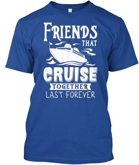 Friends That Cruise Together Last Together T-Shirt Front