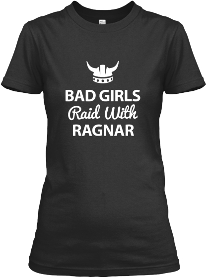Bad Girls Raid With Ragnar  Women's T-Shirt Front