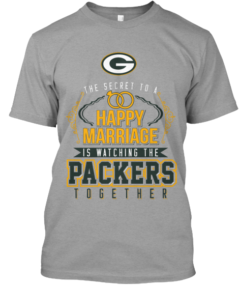 The Secret To A Happy Marriage Is Watching The Packers Together  T-Shirt Front