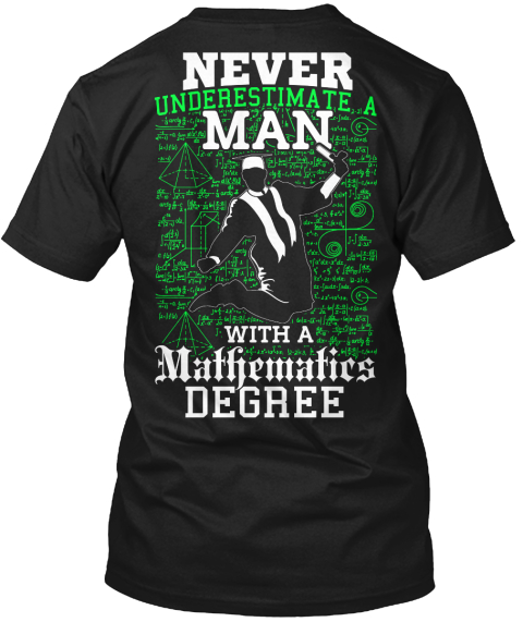Never Underestimate A Man With A Mathematics Degree Black T-Shirt Back