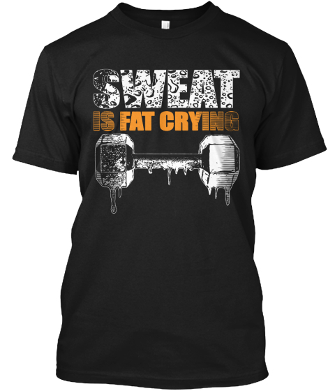 Sweat Is Fat Crying  T-Shirt Front