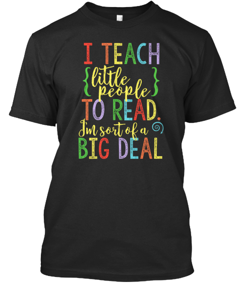 I Teach Little People To Read. I'm Sort Of A Big Deal T-Shirt Front