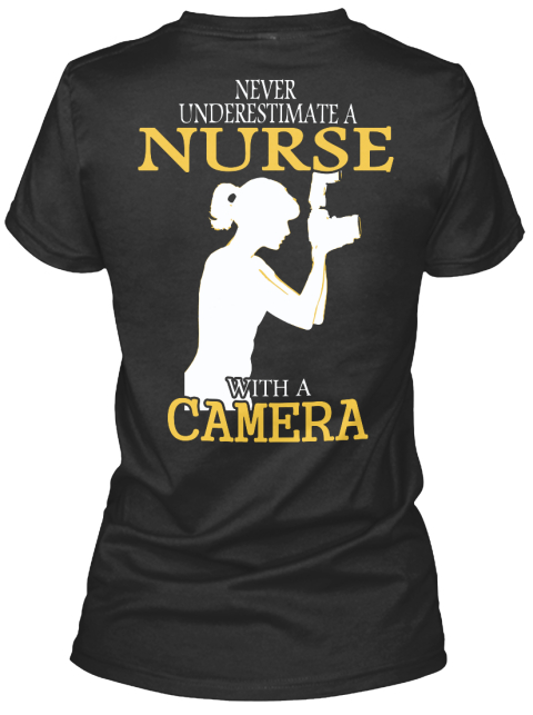Never Underestimate A Nurse With A Camera Black Women's T-Shirt Back