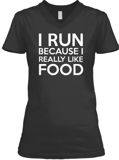 I Run Because I Really Like Food T-Shirt Front