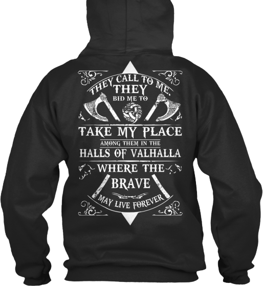Valhallas Glory They Call To Me. They Bid Me To Take My Place Among Them In The Halls Of Valhalla Where The Brave May... Sweatshirt Back