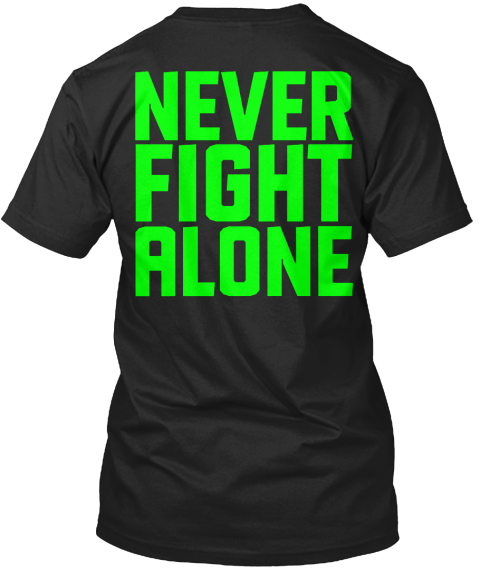 Never Fight Alone Black T-Shirt Back