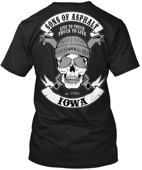 Sons Of Asphalt Live To Truck Truck To Live S. O. A Est. 1930 Iowa Black T-Shirt Back