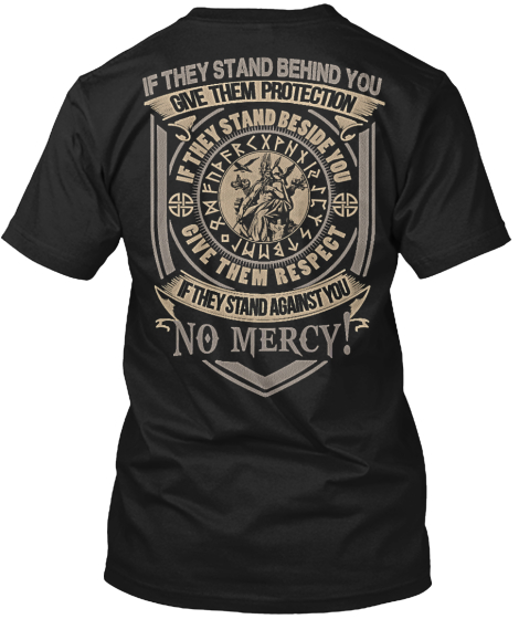 If They Stand Behind You Give Them Protection If They Stand Beside You Give Them Respect If They Stand Against You... T-Shirt Back