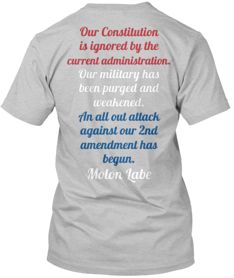 Our Constitution Is Ignored By The Current Administration. Our Military Has Purged And Weakened. An All Out Attack... Light Heather Grey  T-Shirt Back