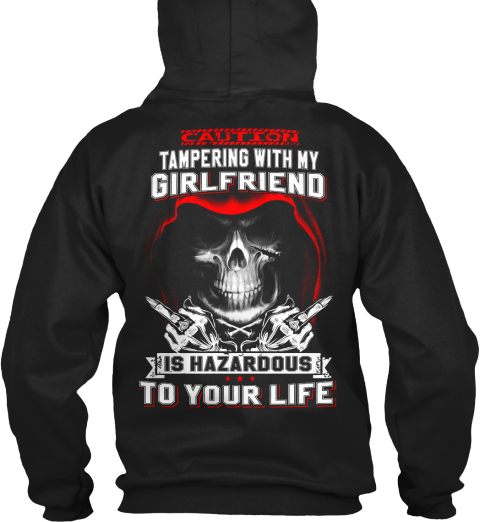 Caution Tampering With My Girlfriend Is Hazardous To Your Life Black T-Shirt Back