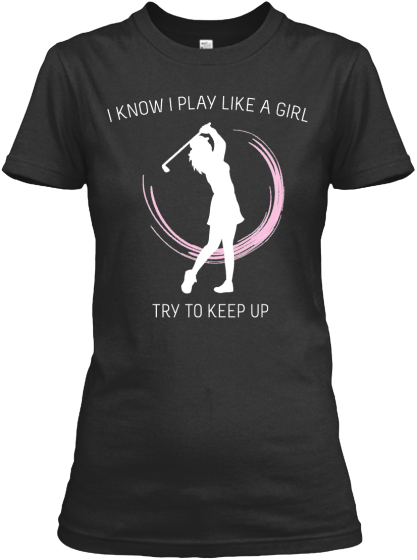 I Know I Play Like A Girl Try To Keep Up  Women's T-Shirt Front