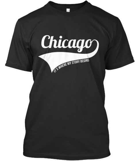 Chicago It's Where My Story Begins  T-Shirt Front