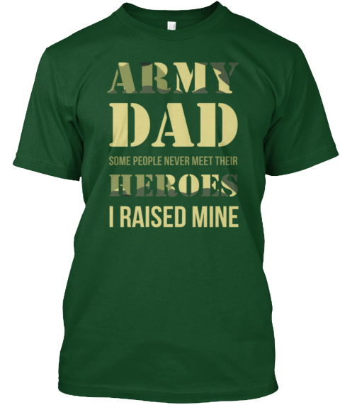 Army Dad   I Raised Mine Heroes Deep Forest T-Shirt Front