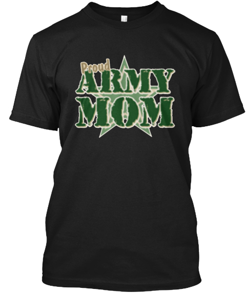 Proud Army Mom T Shirts And Hoodies Black T-Shirt Front