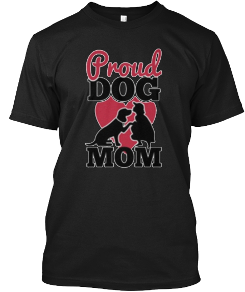 Proud Dog Mom Black T-Shirt Front