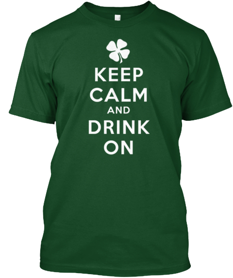 Keep Calm Drink On St Patricks Day Shirt Deep Forest T-Shirt Front