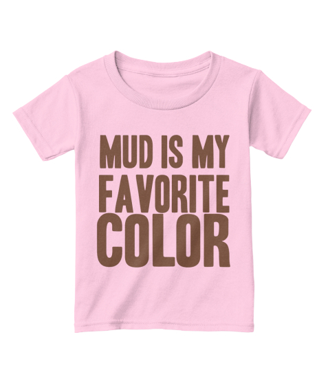 1f49a2e73252ae Mud Is My Favorite Color - Mud is my FAVORITE COLOR Products | Teespring