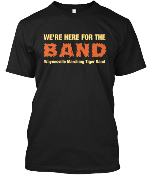 We're Here For The Band Waynesville Marching Tiger Band Black T-Shirt Front