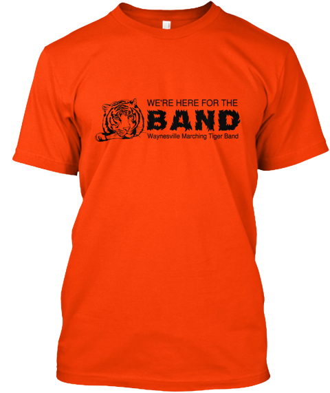 We're Here For The Band Waynesville Marching Tiger Band  Orange T-Shirt Front