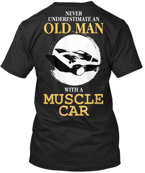 Never Underestimate An Old Man With A Muscle Car T-Shirt Back