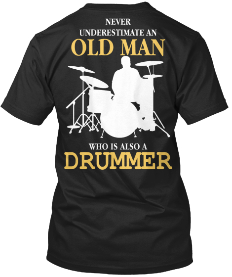 Never Underestimate Old Man Who Is An Drummer T-Shirt Back